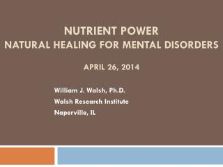 Nutrient power natural healing for Mental Disorders April 26, 2014