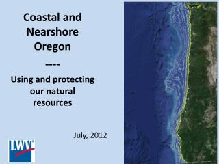 Coastal and Nearshore Oregon ---- Using and protecting our natural resources