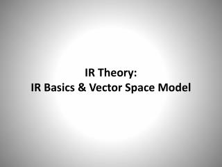IR Theory: IR Basics & Vector Space Model