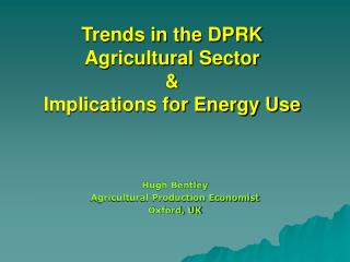 Trends in the DPRK Agricultural Sector  &  Implications for Energy Use