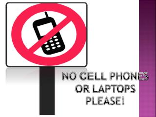 N O  CELL  PHONES   OR  LAPTOPS PLEASE!