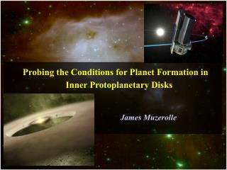 Probing the Conditions for Planet Formation in  Inner Protoplanetary Disks James Muzerolle