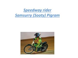 Speedway rider Samsurry ( S ooty) Pigram