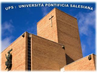UPS : UNIVERSITÀ PONTIFICIA SALESIANA