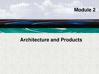 Architecture and Products