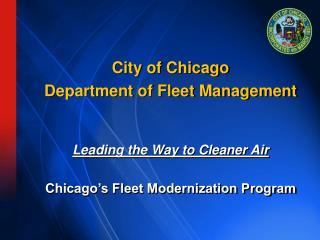 City of Chicago Department of Fleet Management Leading the Way to Cleaner Air