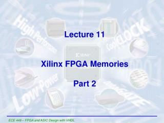 Lecture 11 Xilinx FPGA Memories Part 2