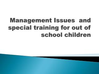 Management Issues  and special training for out of school children