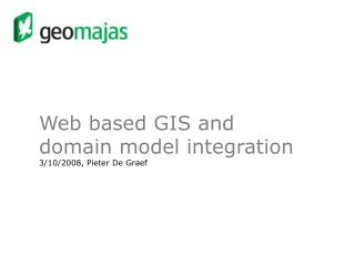Web based GIS and domain model integration 3/10/2008, Pieter De Graef