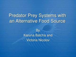 Predator Prey Systems with an Alternative Food Source