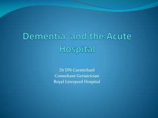 Dementia  and the Acute Hospital