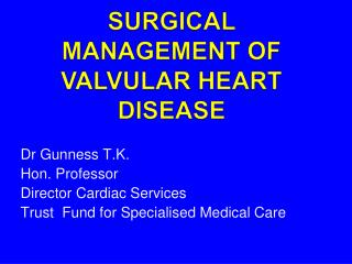 SURGICAL MANAGEMENT OF VALVULAR HEART DISEASE