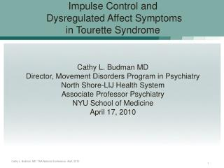 Impulse Control and  Dysregulated Affect Symptoms  in Tourette Syndrome Cathy L. Budman MD