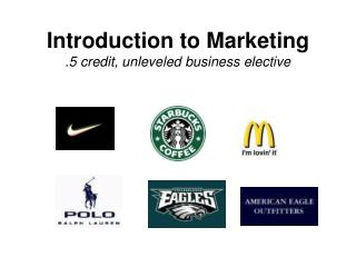 Introduction to Marketing .5 credit, unleveled business elective
