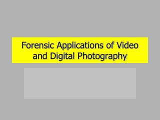 Forensic Applications of Video and Digital Photography