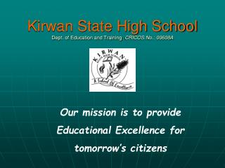 Kirwan State High School Dept. of Education and Training   CRICOS No.: 00608A