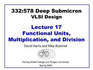 332:578 Deep Submicron VLSI Design Lecture 17 Functional Units, Multiplication, and Division