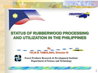 STATUS OF RUBBERWOOD PROCESSING  AND UTILIZATION IN THE PHILIPPINES