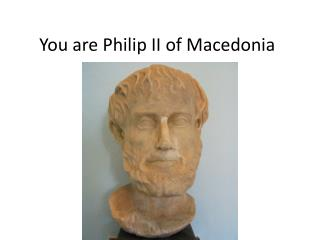 You are Philip II of Macedonia