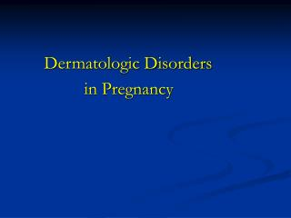 Dermatologic Disorders                in Pregnancy