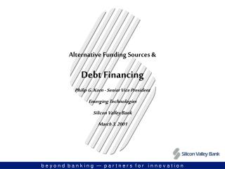 Alternative Funding Sources & Debt Financing Philip G. Korn - Senior Vice President