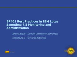 BP401  Best Practices in IBM Lotus Sametime 7.5 Monitoring and Administration