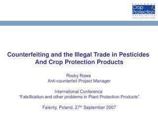 Counterfeiting and the Illegal Trade in Pesticides  And Crop Protection Products Rocky Rowe