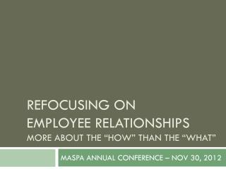 "REFOCUSING ON  EMPLOYEE RELATIONSHIPS More about the ""how"" than the ""what"""