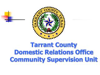 Tarrant County Domestic Relations Office Community Supervision Unit