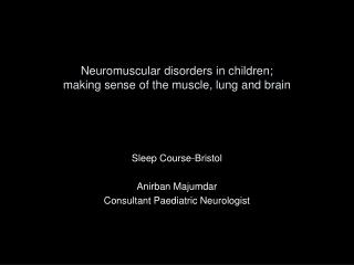 Neuromuscular disorders in children;  making sense of the muscle, lung and brain