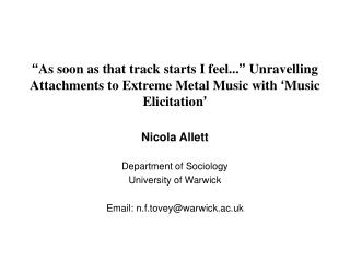 Nicola Allett Department of Sociology University of Warwick Email: n.f.tovey@warwick.ac.uk