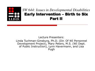 SW 644: Issues in Developmental Disabilities Early Intervention – Birth to Six Part II