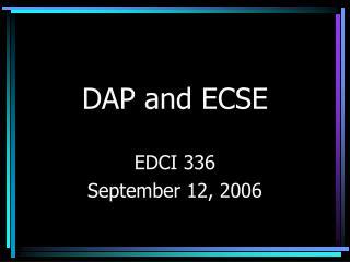 DAP and ECSE