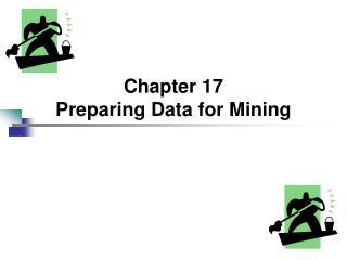 Chapter 17 Preparing Data for Mining