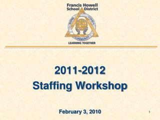 2011-2012 Staffing Workshop February 3, 2010