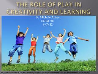 The Role of Play in creativity and learning