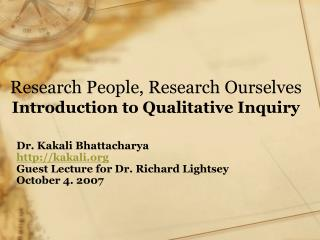 Research People, Research Ourselves Introduction to Qualitative Inquiry