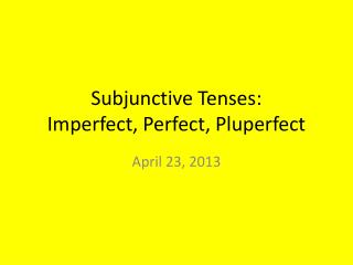 Subjunctive Tenses: Imperfect, Perfect, Pluperfect