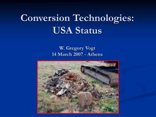 Conversion Technologies: USA Status W. Gregory Vogt 14 March 2007 - Athens
