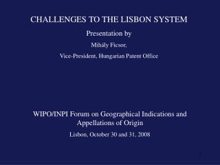 CHALLENGES TO THE LISBON SYSTEM Presentation  by Mihály Ficsor,