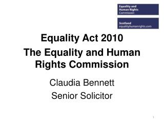Equality Act 2010 The Equality and Human Rights Commission Claudia Bennett Senior Solicitor