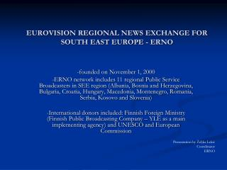 EUROVISION REGIONAL NEWS EXCHANGE FOR SOUTH EAST EUROPE - ERNO