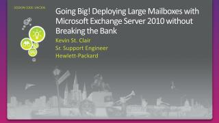 Going Big! Deploying Large Mailboxes with Microsoft Exchange Server 2010 without Breaking the Bank