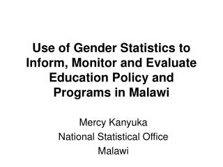 Use of Gender Statistics to Inform, Monitor and Evaluate Education Policy and Programs in Malawi