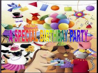 A SPECIAL BIRTHDAY PARTY