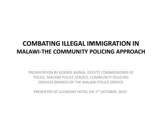 COMBATING ILLEGAL IMMIGRATION IN  MALAWI-THE COMMUNITY POLICING APPROACH