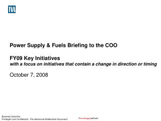Power Supply & Fuels Briefing to the COO FY09 Key Initiatives