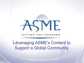 Le veraging ASME's Content to Support a Global Community