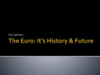 The Euro: It's History & Future