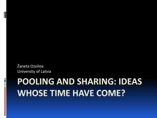 Pooling and Sharing : Ideas Whose Time Have Come?
